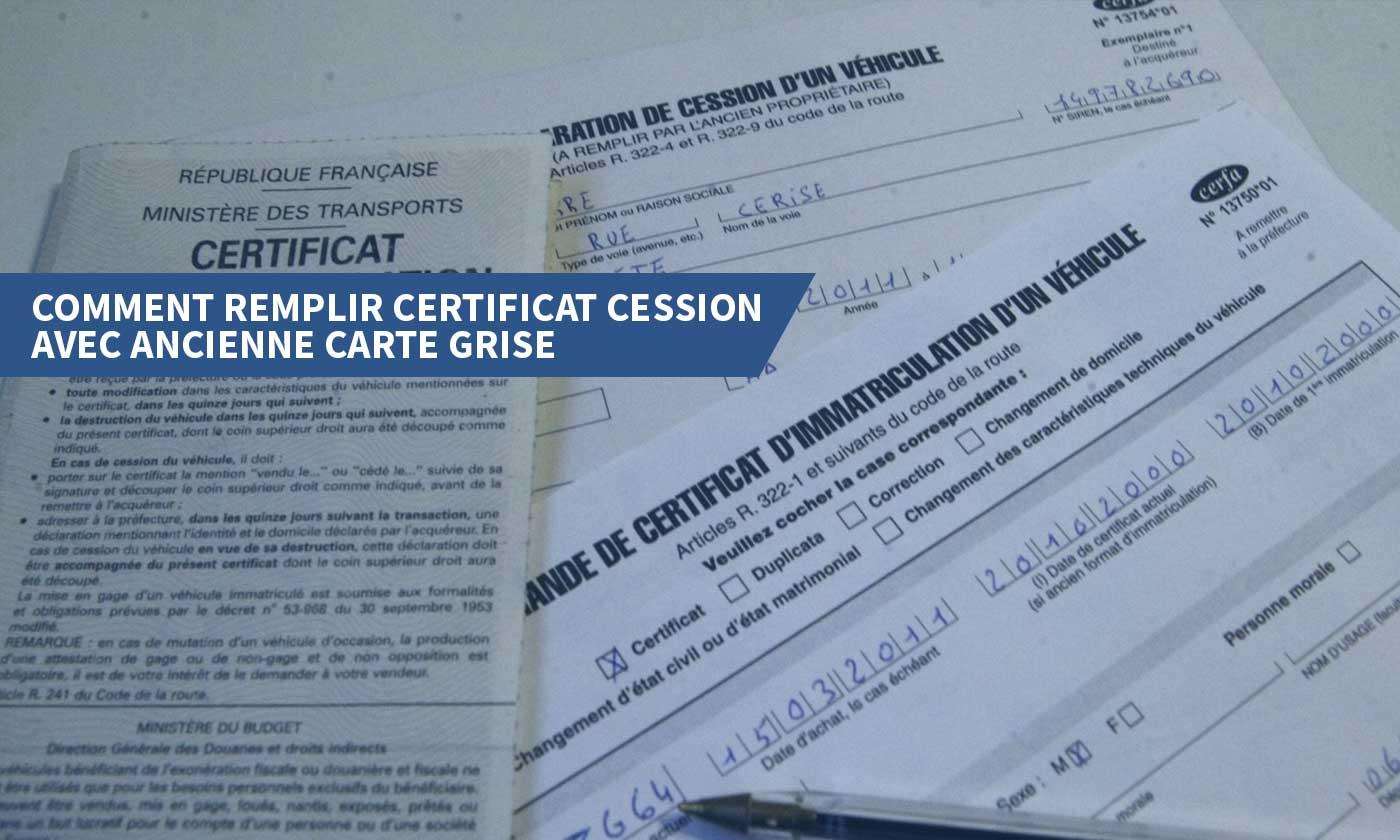 ancienne immatriculation sur nouvelle carte grise Comment remplir certificat cession avec ancienne carte grise ?
