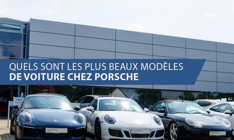 Quels sont les plus beaux modèles de voiture chez Porsche